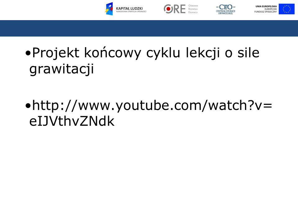 Projekt końcowy cyklu lekcji o sile grawitacji http://www.youtube.com/watch?v= eIJVthvZNdk
