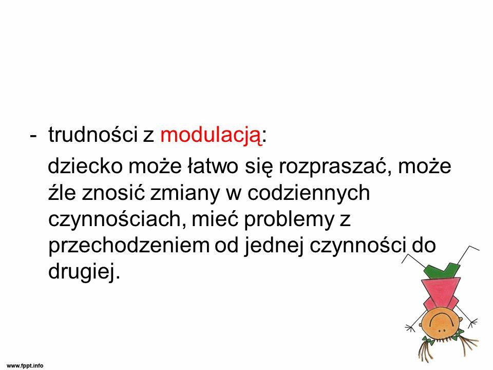 -trudności z modulacją: dziecko może łatwo się rozpraszać, może źle znosić zmiany w codziennych czynnościach, mieć problemy z przechodzeniem od jednej czynności do drugiej.
