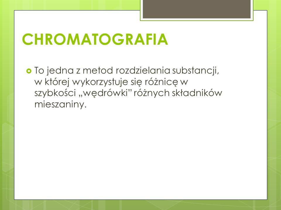 """CHROMATOGRAFIA  To jedna z metod rozdzielania substancji, w której wykorzystuje się różnicę w szybkości """"wędrówki różnych składników mieszaniny."""