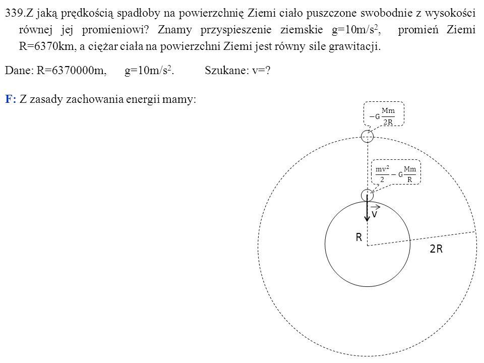 339.Z jaką prędkością spadłoby na powierzchnię Ziemi ciało puszczone swobodnie z wysokości równej jej promieniowi? Znamy przyspieszenie ziemskie g=10m