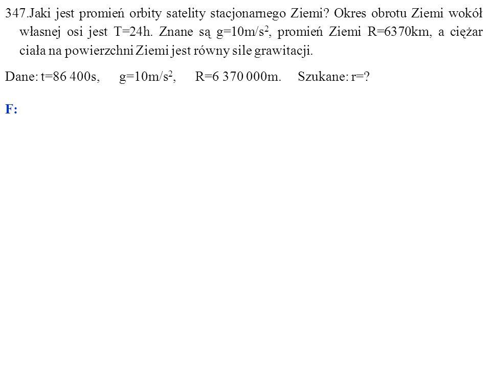 Dane: t=86 400s, g=10m/s 2, R=6 370 000m. Szukane: r=? F: