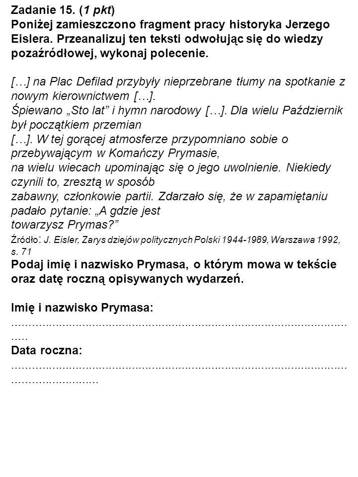 Zadanie 15. (1 pkt) Poniżej zamieszczono fragment pracy historyka Jerzego Eislera. Przeanalizuj ten teksti odwołując się do wiedzy pozaźródłowej, wyko