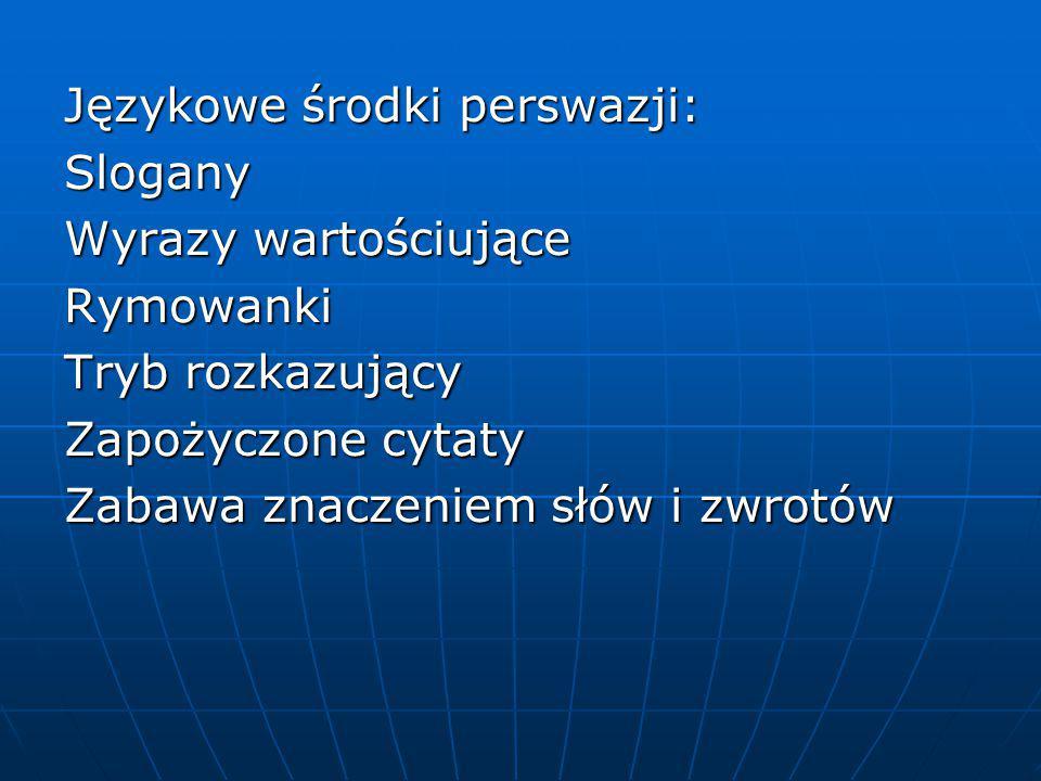 Językowe środki perswazji: Slogany Wyrazy wartościujące Rymowanki Tryb rozkazujący Zapożyczone cytaty Zabawa znaczeniem słów i zwrotów