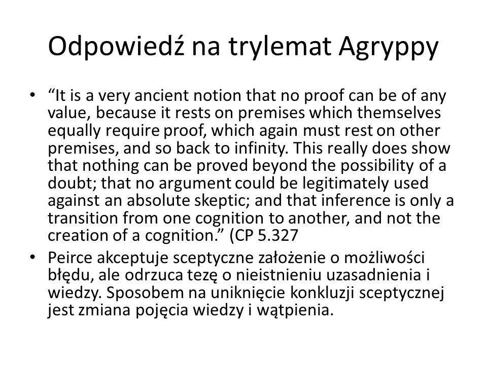"Odpowiedź na trylemat Agryppy ""It is a very ancient notion that no proof can be of any value, because it rests on premises which themselves equally re"