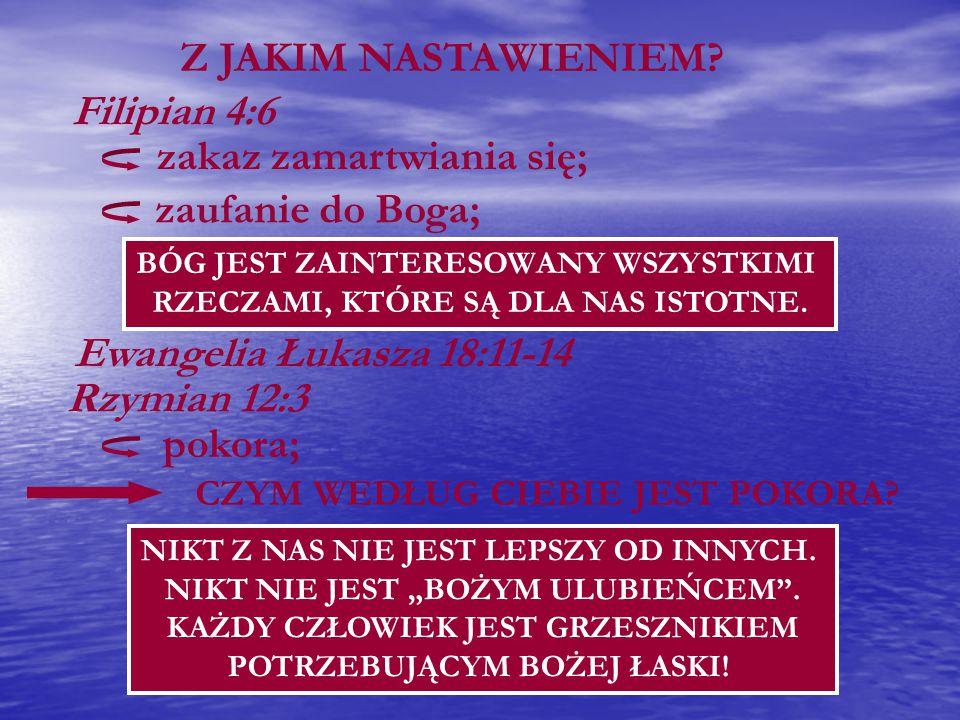 Filipian 4:6 zakaz zamartwiania się; zaufanie do Boga; BÓG JEST ZAINTERESOWANY WSZYSTKIMI RZECZAMI, KTÓRE SĄ DLA NAS ISTOTNE.