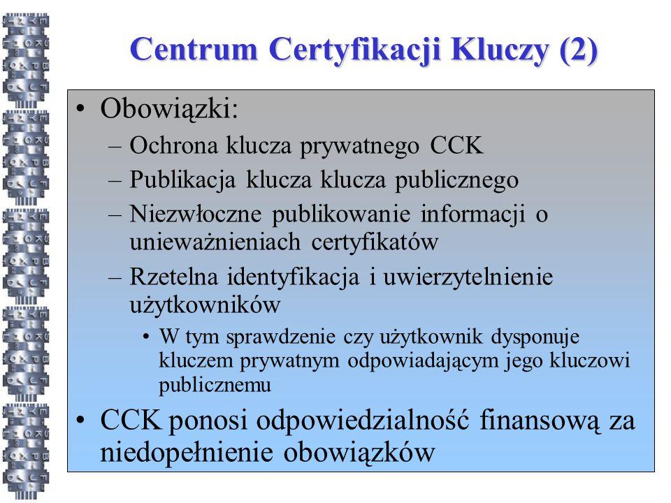 Centrum Certyfikacji Kluczy (2) Obowiązki: –Ochrona klucza prywatnego CCK –Publikacja klucza klucza publicznego –Niezwłoczne publikowanie informacji o