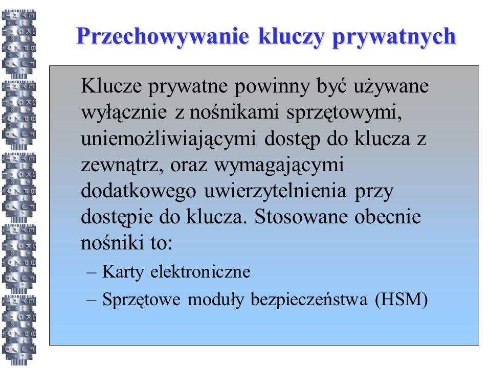 Przechowywanie kluczy prywatnych Klucze prywatne powinny być używane wyłącznie z nośnikami sprzętowymi, uniemożliwiającymi dostęp do klucza z zewnątrz