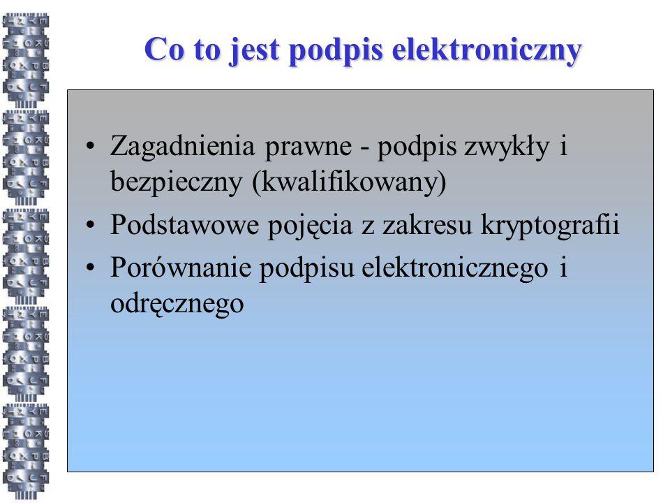 Co to jest podpis elektroniczny Zagadnienia prawne - podpis zwykły i bezpieczny (kwalifikowany) Podstawowe pojęcia z zakresu kryptografii Porównanie p