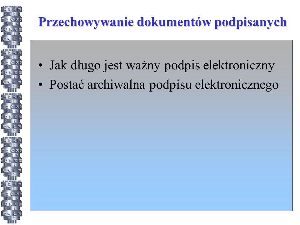 Przechowywanie dokumentów podpisanych Jak długo jest ważny podpis elektroniczny Postać archiwalna podpisu elektronicznego