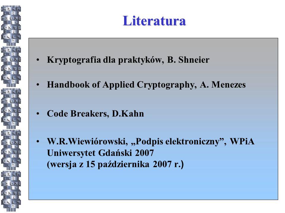 """Literatura Kryptografia dla praktyków, B. Shneier Handbook of Applied Cryptography, A. Menezes Code Breakers, D.Kahn W.R.Wiewiórowski, """"Podpis elektro"""