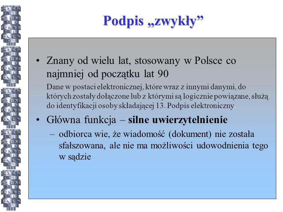 """Podpis """"zwykły"""" Znany od wielu lat, stosowany w Polsce co najmniej od początku lat 90 Dane w postaci elektronicznej, które wraz z innymi danymi, do kt"""