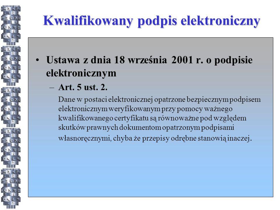 Kwalifikowany podpis elektroniczny Ustawa z dnia 18 września 2001 r. o podpisie elektronicznym –Art. 5 ust. 2. Dane w postaci elektronicznej opatrzone