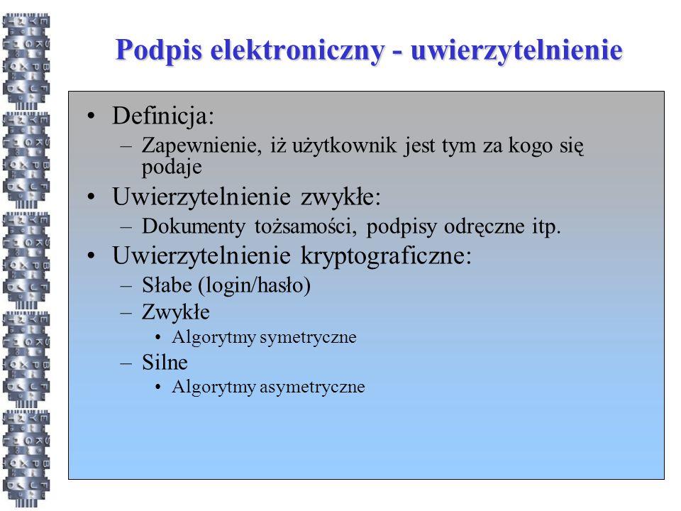 Podpis elektroniczny - uwierzytelnienie Definicja: –Zapewnienie, iż użytkownik jest tym za kogo się podaje Uwierzytelnienie zwykłe: –Dokumenty tożsamości, podpisy odręczne itp.