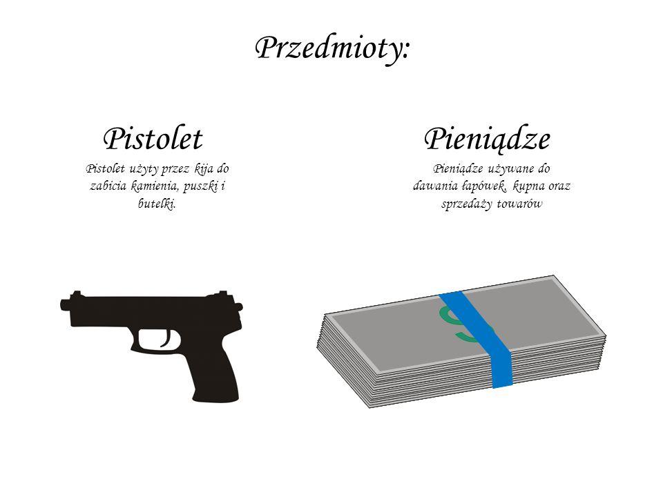 Przedmioty: PistoletPieniądze Pistolet użyty przez kija do zabicia kamienia, puszki i butelki. Pieniądze używane do dawania łapówek, kupna oraz sprzed