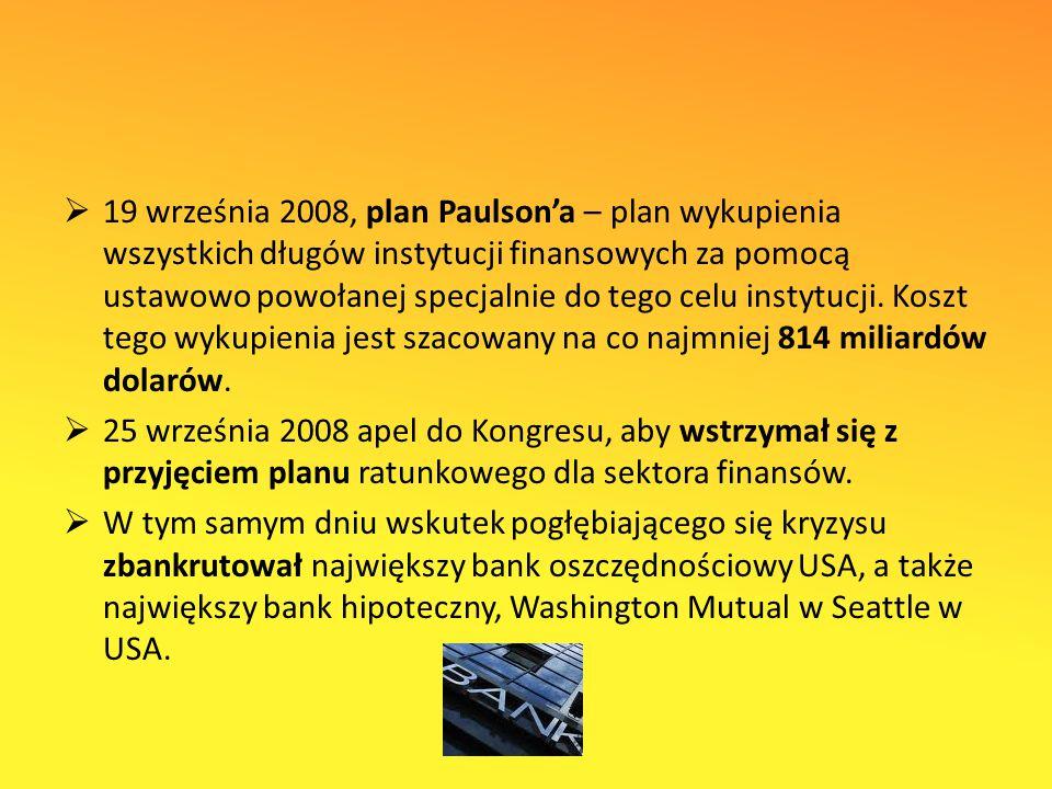 19 września 2008, plan Paulson'a – plan wykupienia wszystkich długów instytucji finansowych za pomocą ustawowo powołanej specjalnie do tego celu instytucji.