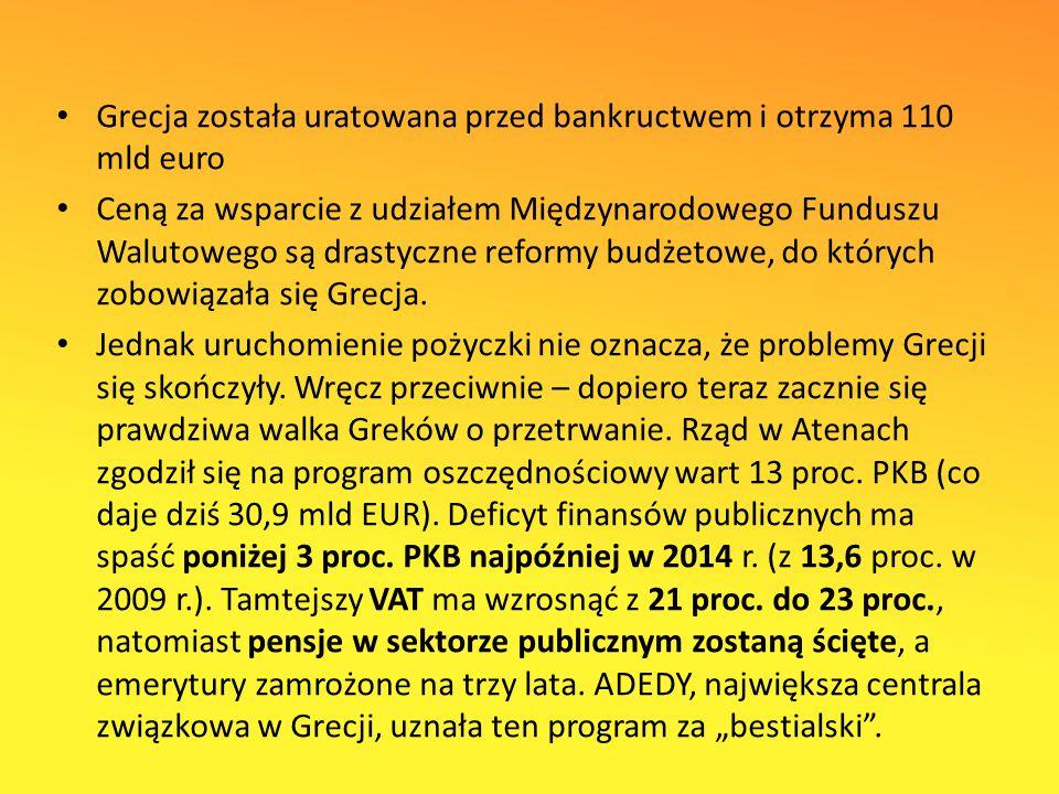 Grecja została uratowana przed bankructwem i otrzyma 110 mld euro Ceną za wsparcie z udziałem Międzynarodowego Funduszu Walutowego są drastyczne reformy budżetowe, do których zobowiązała się Grecja.