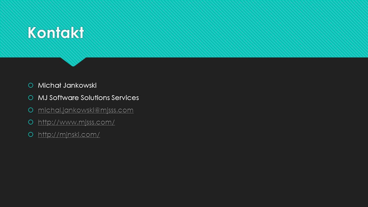 Kontakt  Michał Jankowski  MJ Software Solutions Services  michal.jankowski@mjsss.com michal.jankowski@mjsss.com  http://www.mjsss.com/ http://www