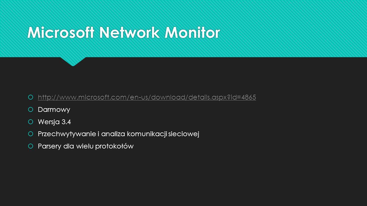  http://www.microsoft.com/en-us/download/details.aspx id=4865 http://www.microsoft.com/en-us/download/details.aspx id=4865  Darmowy  Wersja 3.4  Przechwytywanie i analiza komunikacji sieciowej  Parsery dla wielu protokołów  http://www.microsoft.com/en-us/download/details.aspx id=4865 http://www.microsoft.com/en-us/download/details.aspx id=4865  Darmowy  Wersja 3.4  Przechwytywanie i analiza komunikacji sieciowej  Parsery dla wielu protokołów