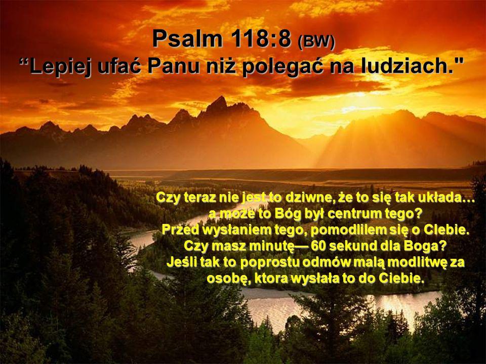 """Psalm 118:8 (BW) """"Lepiej ufać Panu niż polegać na ludziach."""