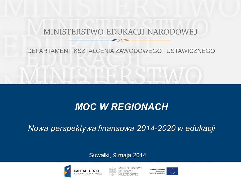 MOC W REGIONACH Nowa perspektywa finansowa 2014-2020 w edukacji Suwałki, 9 maja 2014 DEPARTAMENT KSZTAŁCENIA ZAWODOWEGO I USTAWICZNEGO