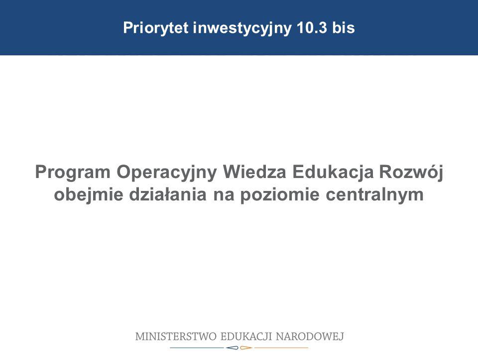 Cele reformy wprowadzonej 1 września 2012 r. Program Operacyjny Wiedza Edukacja Rozwój obejmie działania na poziomie centralnym Priorytet inwestycyjny