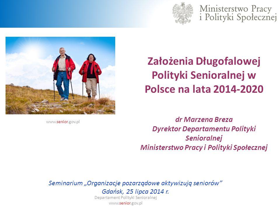 Założenia Długofalowej Polityki Senioralnej w Polsce na lata 2014-2020 dr Marzena Breza Dyrektor Departamentu Polityki Senioralnej Ministerstwo Pracy