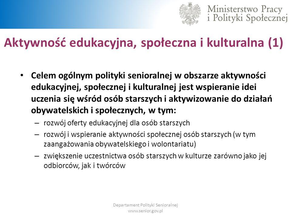 Aktywność edukacyjna, społeczna i kulturalna (1) Departament Polityki Senioralnej www.senior.gov.pl Celem ogólnym polityki senioralnej w obszarze akty