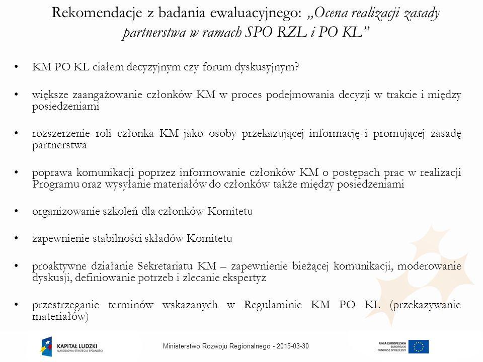 """2015-03-30Ministerstwo Rozwoju Regionalnego - Rekomendacje z badania ewaluacyjnego: """"Ocena realizacji zasady partnerstwa w ramach SPO RZL i PO KL KM PO KL ciałem decyzyjnym czy forum dyskusyjnym."""