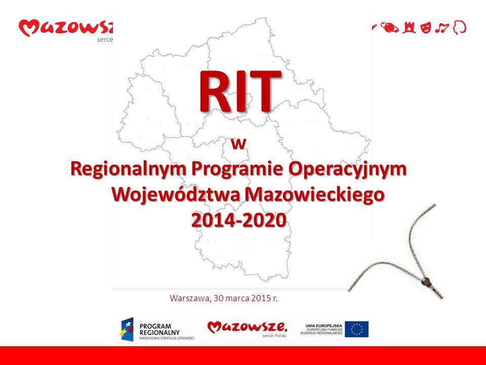 RIT w Regionalnym Programie Operacyjnym Województwa Mazowieckiego 2014-2020 Warszawa, 30 marca 2015 r.