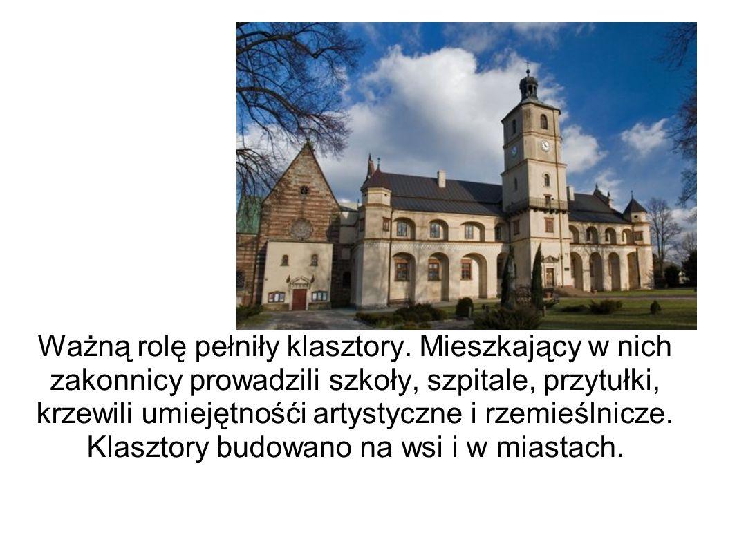 Ważną rolę pełniły klasztory. Mieszkający w nich zakonnicy prowadzili szkoły, szpitale, przytułki, krzewili umiejętnośći artystyczne i rzemieślnicze.