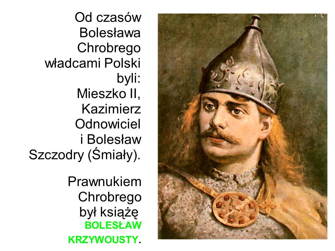 Od czasów Bolesława Chrobrego władcami Polski byli: Mieszko II, Kazimierz Odnowiciel i Bolesław Szczodry (Śmiały). Prawnukiem Chrobrego był książę BOL
