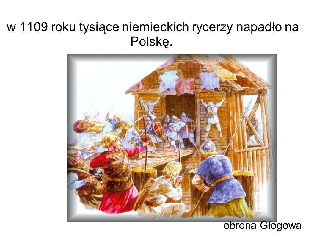 w 1109 roku tysiące niemieckich rycerzy napadło na Polskę. obrona Głogowa