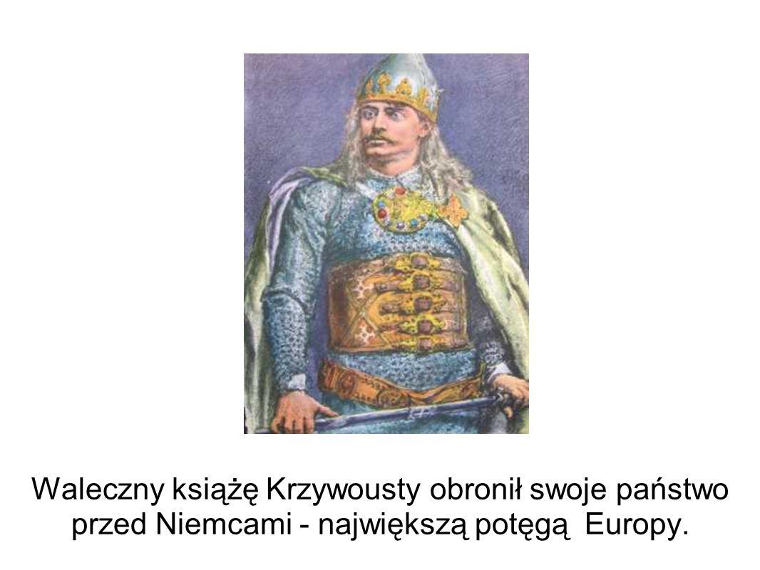 Waleczny książę Krzywousty obronił swoje państwo przed Niemcami - największą potęgą Europy.