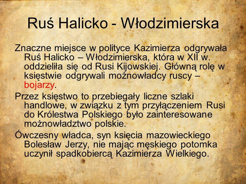 Ruś Halicko - Włodzimierska Znaczne miejsce w polityce Kazimierza odgrywała Ruś Halicko – Włodzimierska, która w XII w. oddzieliła się od Rusi Kijowsk