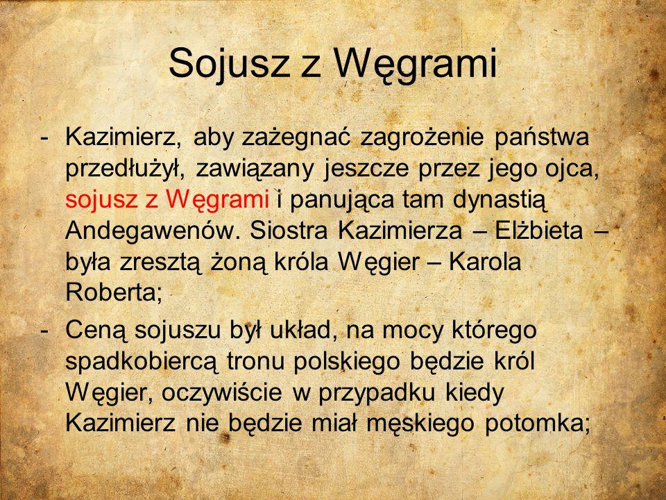 Sojusz z Węgrami -Kazimierz, aby zażegnać zagrożenie państwa przedłużył, zawiązany jeszcze przez jego ojca, sojusz z Węgrami i panująca tam dynastią A
