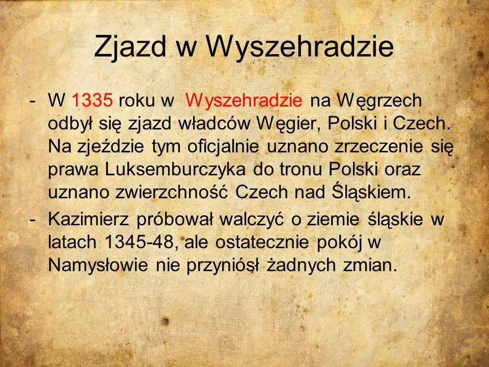 Zjazd w Wyszehradzie -W 1335 roku w Wyszehradzie na Węgrzech odbył się zjazd władców Węgier, Polski i Czech. Na zjeździe tym oficjalnie uznano zrzecze