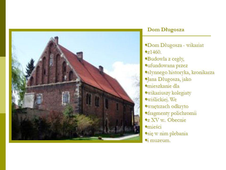  Dom Długosza - wikariat  z1460.  Budowla z cegły,  ufundowana przez  słynnego historyka, kronikarza  Jana Długosza, jako  mieszkanie dla  wik