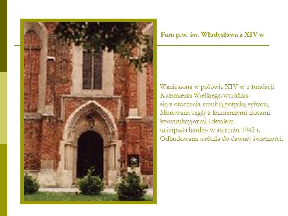 Fara p.w. św. Władysława z XIV w Wzniesiona w połowie XIV w. z fundacji Kazimierza Wielkiego wyróżnia się z otoczenia smukłą gotycką sylwetą. Murowana