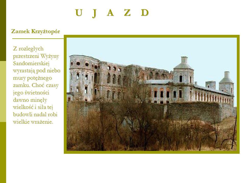 U J A Z D Zamek Krzyżtopór Z rozległych przestrzeni Wyżyny Sandomierskiej wyrastają pod niebo mury potężnego zamku. Choć czasy jego świetności dawno m