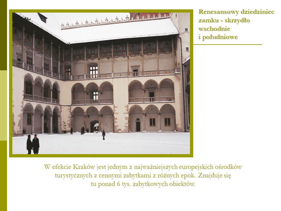 Renesansowy dziedziniec zamku - skrzydło wschodnie i południowe W efekcie Kraków jest jednym z najważniejszych europejskich ośrodków turystycznych z c