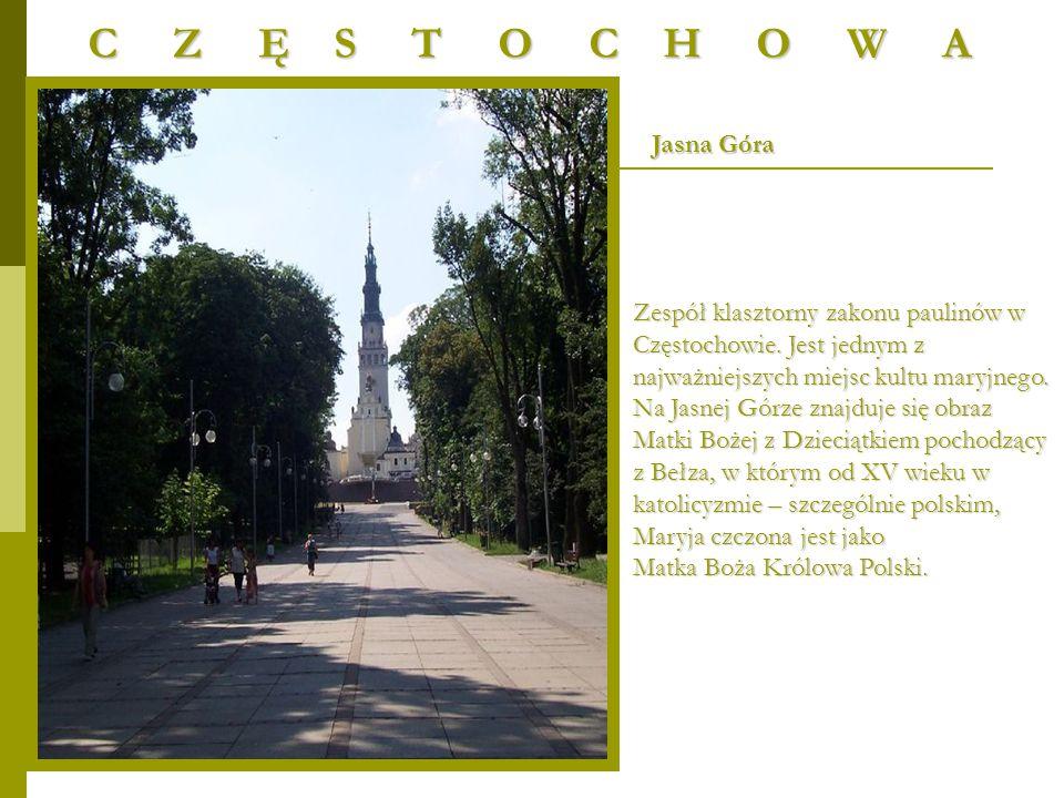 Jasna Góra Zespół klasztorny zakonu paulinów w Częstochowie. Jest jednym z najważniejszych miejsc kultu maryjnego. Na Jasnej Górze znajduje się obraz