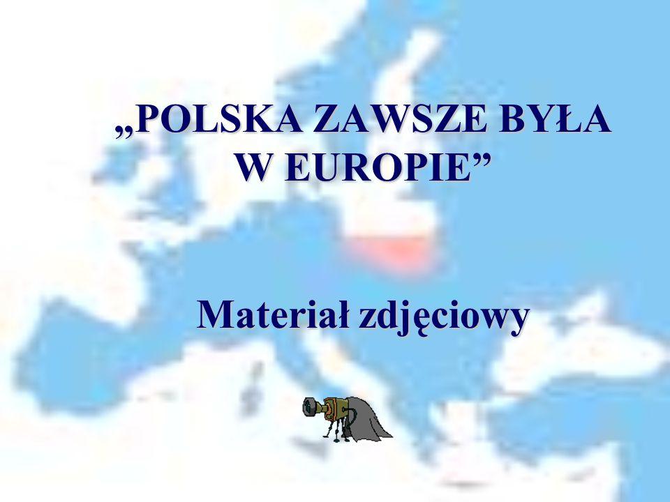 """""""POLSKA ZAWSZE BYŁA W EUROPIE"""" Materiał zdjęciowy"""