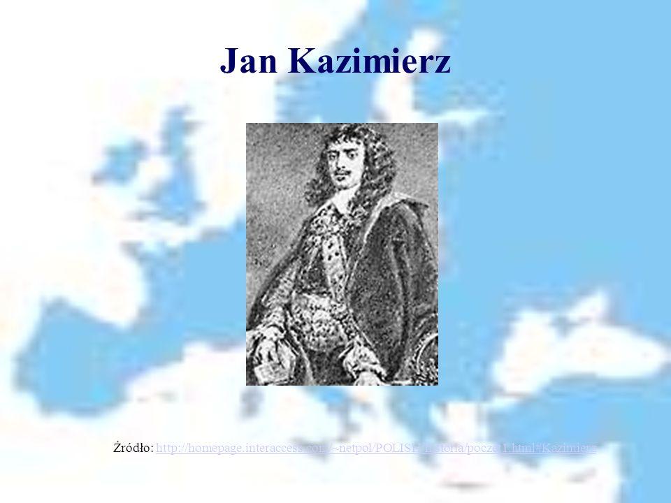 Jan Kazimierz Źródło: http://homepage.interaccess.com/~netpol/POLISH/historia/poczet1.html#Kazimierzhttp://homepage.interaccess.com/~netpol/POLISH/historia/poczet1.html#Kazimierz