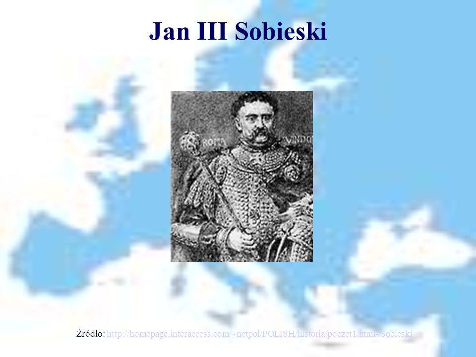 Jan III Sobieski Źródło: http://homepage.interaccess.com/~netpol/POLISH/historia/poczet1.html#Sobieskihttp://homepage.interaccess.com/~netpol/POLISH/h