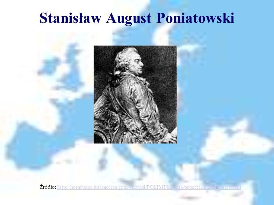 Stanisław August Poniatowski Źródło: http://homepage.interaccess.com/~netpol/POLISH/historia/poczet1.html#Poniatowskihttp://homepage.interaccess.com/~