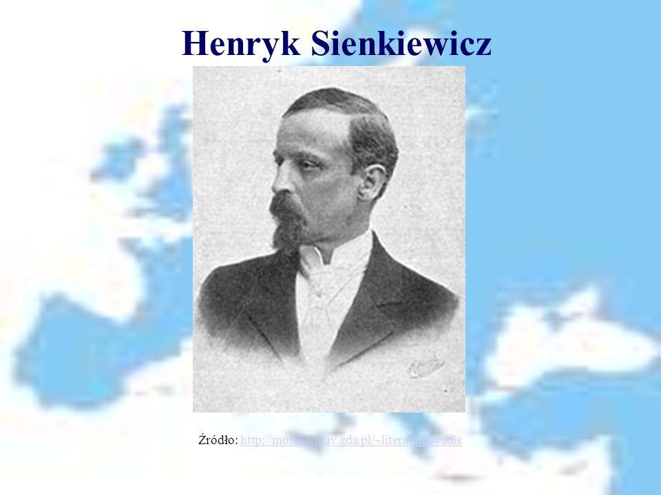 Henryk Sienkiewicz Źródło: http://monika.univ.gda.pl/~literat/quovadishttp://monika.univ.gda.pl/~literat/quovadis