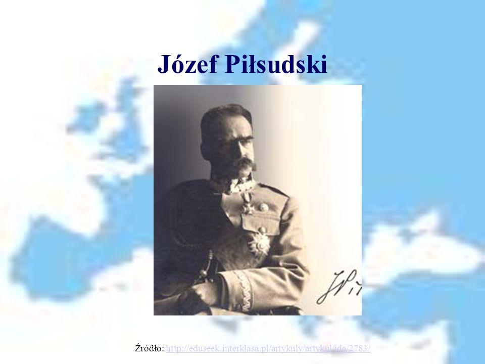 Józef Piłsudski Źródło: http://eduseek.interklasa.pl/artykuly/artykul/ida/2783/http://eduseek.interklasa.pl/artykuly/artykul/ida/2783/