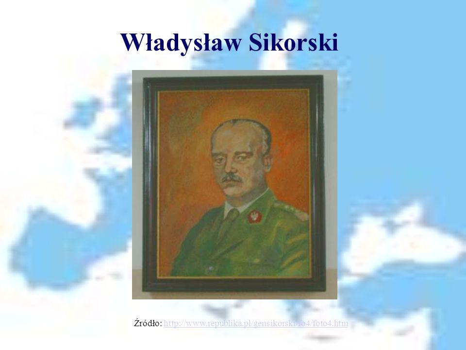 Władysław Sikorski Źródło: http://www.republika.pl/gensikorski/fo4/foto4.htmhttp://www.republika.pl/gensikorski/fo4/foto4.htm