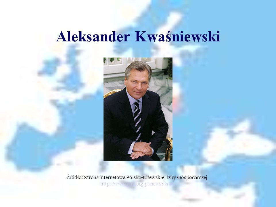 Aleksander Kwaśniewski Źródło: Strona internetowa Polsko-Litewskiej Izby Gospodarczej http://www.plig.org.pl/news3.htm http://www.plig.org.pl/news3.ht
