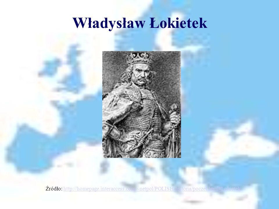 Władysław Łokietek Źródło: http://homepage.interaccess.com/~netpol/POLISH/historia/poczet.html#Lokietekhttp://homepage.interaccess.com/~netpol/POLISH/
